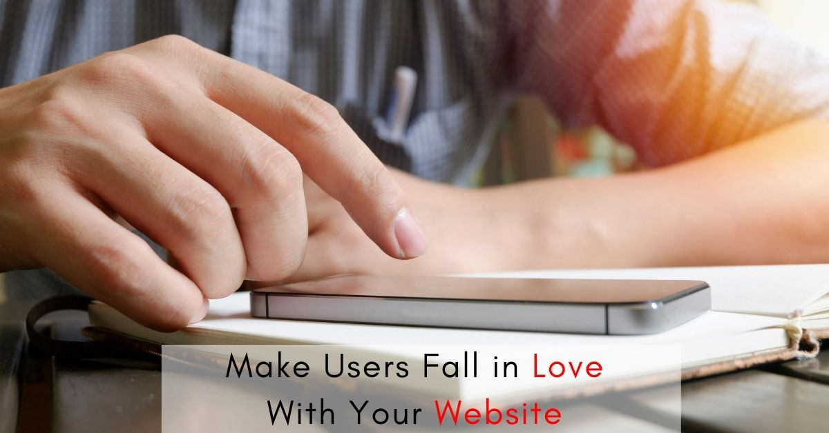 Make-Users-Fall-in-Love-With-Your-Website